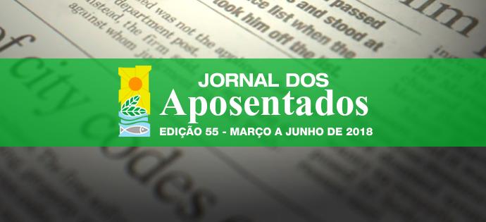 JORNAL DOS APOSENTADOS – EDIÇÃO 55 – DE MARÇO A JUNHO DE 2018