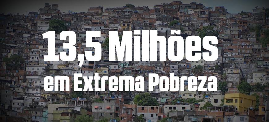 13,5 milhões de brasileiros na extrema pobreza