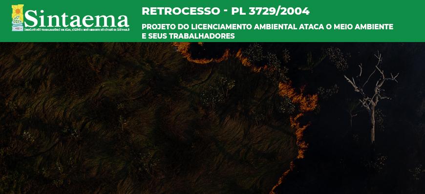 Retrocesso – PL 3729/2004 | Projeto do licenciamento ambiental ataca o Meio Ambiente e seus trabalhadores