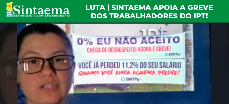 Luta | Sintaema apoia a greve dos trabalhadores do IPT!